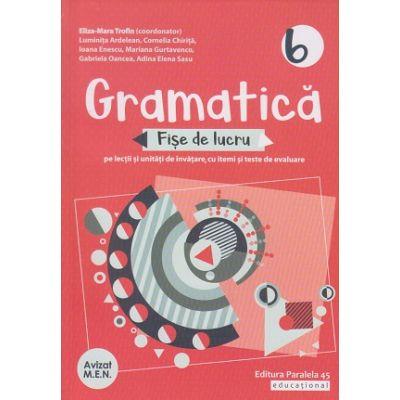 Gramatica fise de lucru pe lectii si unitati clasa a 6 a 2020 ( Editura: Paralela 45, autor: Eliza-Mara Trofin ISBN 9789734732487)