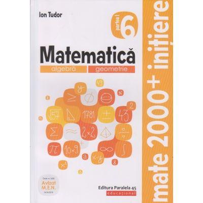 Mate 2000+ Initiere clasa a 6 a partea 1 2019(Editura: Paralela 45, Autor Ion Tudor ISBN 978-973-47-2998-2)