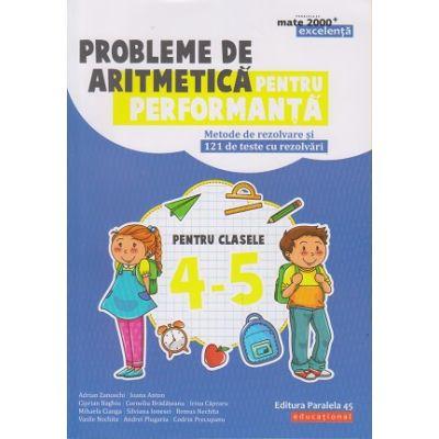 Probleme de aritmetica pentru performanta. Modele de rezolvare si 121 de teste cu rezolvari pentru clasele 4-5 ( Editura: Paralela 45, Autori: Adrian Zanoschi, Ioana Anton ISBN 9789734728831)