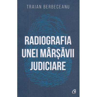 Radiografia unei marsavii judiciare ( Editura: Curtea Veche, Autor: Traian Berbeceanu ISBN 978-606-44-0357-5)