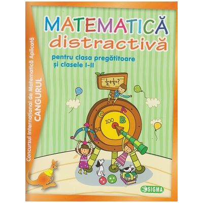 Matematica distractiva pentru clasa pregatitoare si clasele I-II (Editura: Sigma ISBN 9789736498695)
