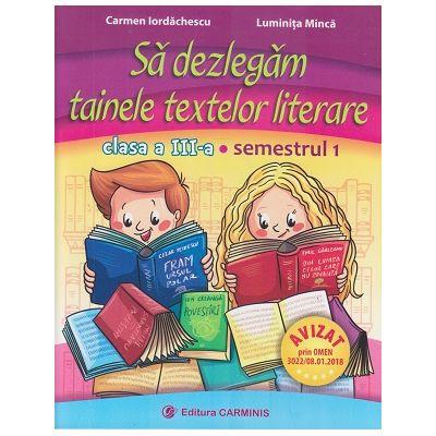 Sa dezlegam tainele textelor literare clasa a III-a Semestrul 1, L3i1 ( Editura: Carminis, Autori: Carmen Iordachescu, Luminita Minca ISBN 978-973-123-306-2 )