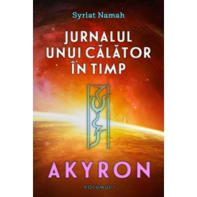 Jurnalul unui calator in timp. Akyron - volumul 1 ( Editura: Daksha, Autor: Syriat Namah ISBN 978-973-1965-44-4 )