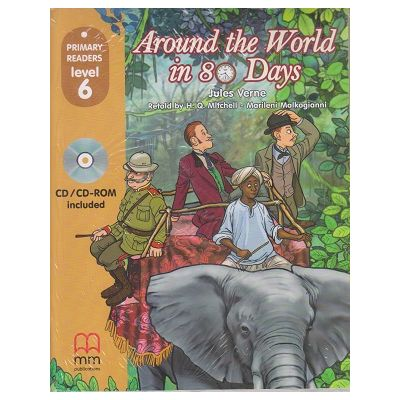 Primary Readers - Around the World in 80 Days level 6 with CD ( Editura: MM Publications, Autor: H. Q. Mitchell, Marileni Malkogianni, ISBN 9786180525212)