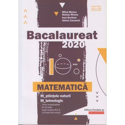 Bacalaureat 2020. Matematică M_ştiinţele-naturii, M_tehnologic (Editura: Paralela 45, Autori: Mihai Monea, Steluta Monea, Ioan Serdean ISBN 978-973-47-3060-5)