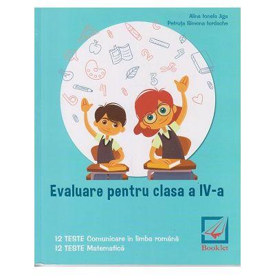 Evaluare pentru clasa a IV-a. 12 Teste Comunicare in Limba Romana, 12 Teste Matematica ( Editura: Booklet, Autor: Alina Ionela Jiga, Petruta Simona Iordache ISBN 9786065906693 )