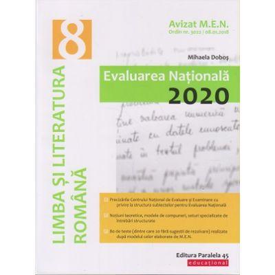 Limba si literatura romana: Evaluarea Nationala 2020: clasa a VIII-a ( Editura: Paralela 45, Autor: Mihaela Dobos ISBN 978-973-47-3056-8)