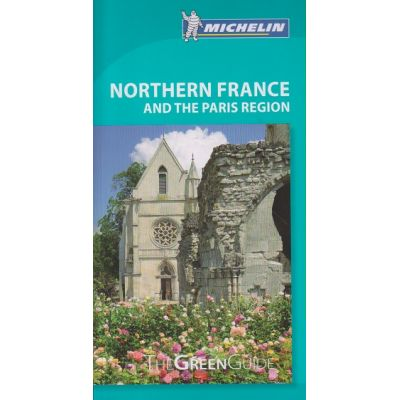 Northern France and the Paris Region ( Editura: Michelin Travel&Lifestyle/Books Outlet, Autor: The Green Guide ISBN 9781907099632 )