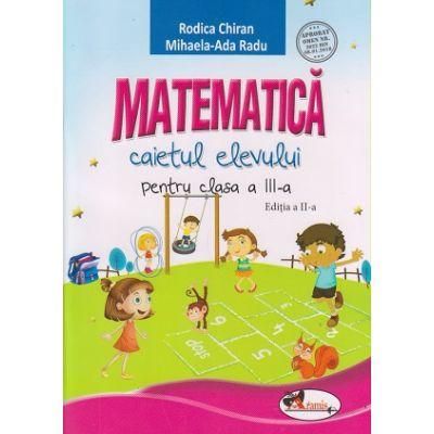 Matematica caietul elevului pentru clasa a III-a. Editia a II-a ( Editura: Aramis, Autor: Rodica Chiran, Mihaela-Ada Radu ISBN 978-606-009-172-1)