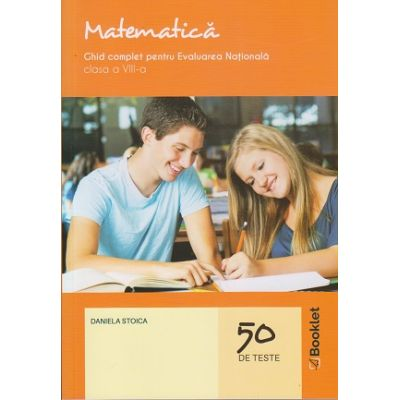 Matematica. Ghid complet pentru Evaluarea Nationala - clasa a VIII-a. 50 de teste (Editura: Booklet, Autor: Daniela Stoica ISBN 9786065907867 )