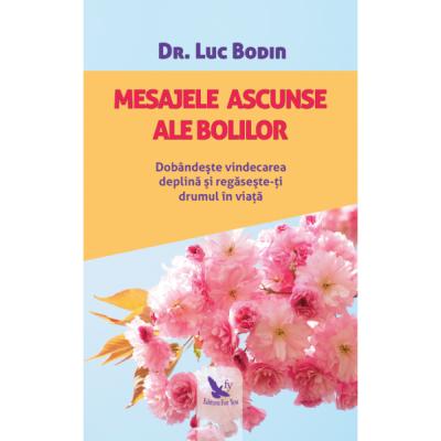 Mesajele ascunse ale bolilor. Dobandeste vindecarea deplina si regaseste-ti drumul in viata ( Editura: For You, Autor: Dr. Luc Bodin ISBN 978-606-639-295-2 )