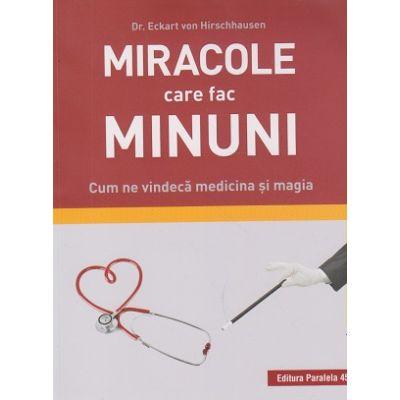 Miracole care fac minuni. Cum ne vindeca medicina si magia (Editura: Paralela 45, Autor: Dr, Eckart von Hirschhausen ISBN 9789734730339)