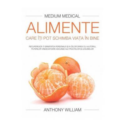Alimente care iti pot schimba viata in bine. (Editura: Adevar Divin, Autor: Anthony William ISBN 9786067560220)