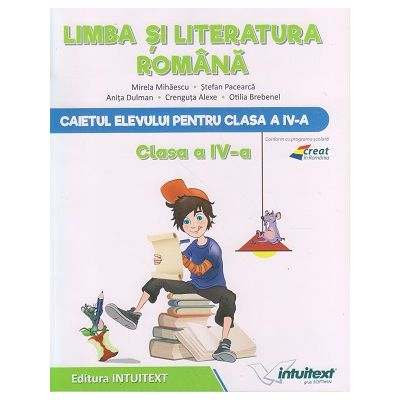 Limba si literatura romana. Caietul elevului pentru clasa a IV-a ( Editura: Intuitext, Autori: Mirela Mihaescu, Stefan Pacearca ISBN 978-606-8681-82-5 )