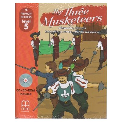 Primary Readers - The Three Musketeers - level 5 with CD ( Editura: MM Publications, Autori: H. Q. Mitchell, Marileni Malkogianni, ISBN 9786180525205)