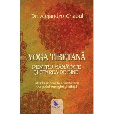 Yoga Tibetana pentru sanatate si starea de bine. Stiinta si practica vindecarii corpului, energiei si mintii (Editura: For You, Autor: Dr. Alejandro Chaoul ISBN 978-606-639-294-5)