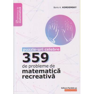 359 de probleme de matematica recreativa: puzzle-uri celebre ( Editura: Paralela 45, Autor: Boris A. Kordemsky ISBN 9789734730469)