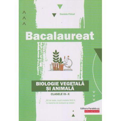 Bacalaureat: Biologie vegetala si animala. Clasele IX-X ( Editura: Paralela 45, Autor: Daniela Firicel ISBN 9789734730636)