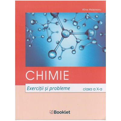 Chimie. Exercitii si probleme clasa a X-a, LC138 (Editura: Booklet, Autor: Alina Maiereanu ISBN 978-606-590-782-9)