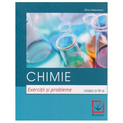 Chimie. Exercitii si probleme clasa a IX-a, LC136 (Editura: Booklet, Autor: Alina Maiereanu ISBN978-606-590-792-8)