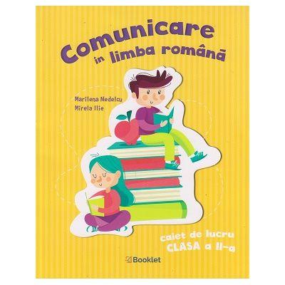 Comunicare in limba romana, caiet de lucru clasaa II-a, PR105 (Editura: Booklet, Autor(i): Marilena Nedelcu, Mirela Ilie ISBN 9786065907270)