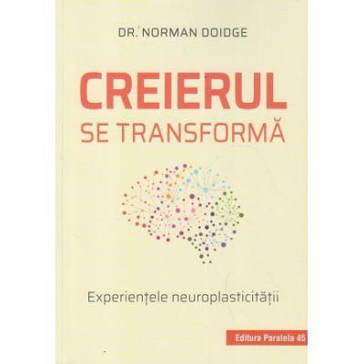 Creierul se transforma. Experientele neoroplasticitatii ( Editura: Paralela 45, Autor: Dr. Norman Doidge ISBN 9789734729777)