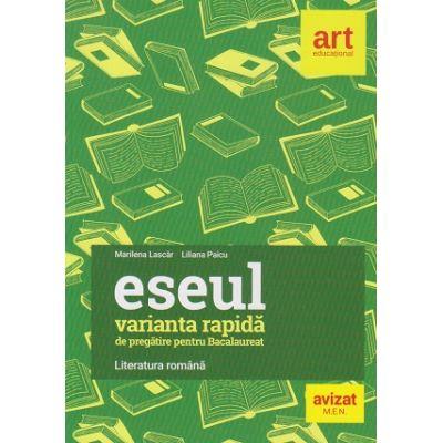 Eseul, varianata rapida de pregatire pentru Bacalaureat. Literatura romana ( Editura: ART educational, Autori: Marilena Lascar, Liliana Paicu ISBN 9786060032168)