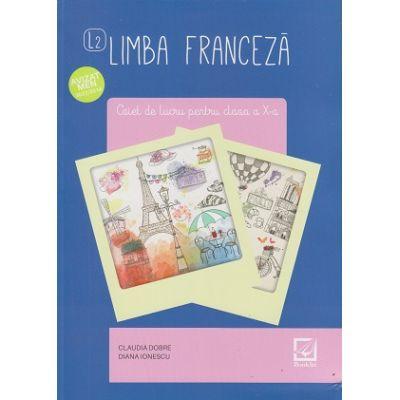Limba franceza caiet de lucru pentru clasa a X-a L2. Avizat MEN 3022/2018 ( Editura: Booklet, Autori: Claudia Dobre, Diana Ionescu ISBN 9786065905399)