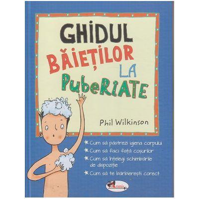 Ghidul baieteilor la pubertate ( Editura: Aramis, Autor: Phil Wilkinson ISBN 9786060090106)