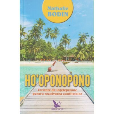 Ho' oponopono ( Editura: For You, Autor: Nathalie Bodin ISBN 9786066393119 )