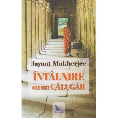 Intalnire cu un calugar (Editura: For You, Autor: Jayant Mukherjee ISBN 978-606-639-288-4)