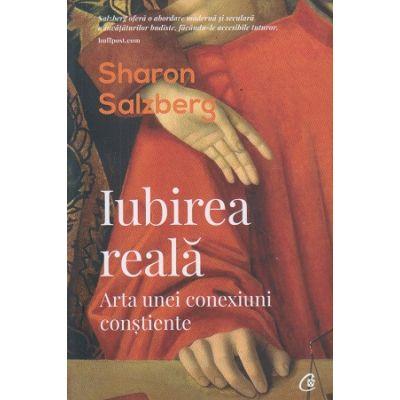 Iubirea reala. Arta unei conexiuni constiente ( Editura: Curtea Veche, Autor: Sharon Salzberg ISBN 9786064402127)