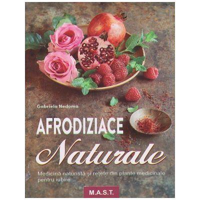 Afrodiziace Naturale (Editura: Mast, Autor: Gabriela Nedoma ISBN 9786066491204 )