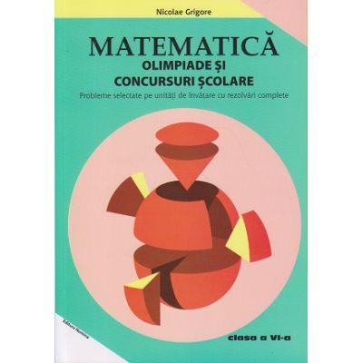Matematica. Olimpiade si concursuri scolare. Probleme selectate pe unitati de invatare cu rezolvari complete, clasa a VI-a (Editura: Nomina, Autori: Nicolae Grigore ISBN 978-606-535-802-7)