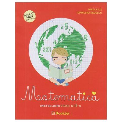 Matematica, caiet de lucru pentru clasa a III-a, PR083 (Editura: Booklet, Autori: Mirela Ilie, Marilena Nedelcu ISBN 9786065906273)