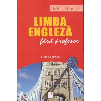 Limba Engleza fara profesor A1/A2 (Editura: Niculescu, Autor: Dan Dutescu ISBN 978-973-748-436-9)