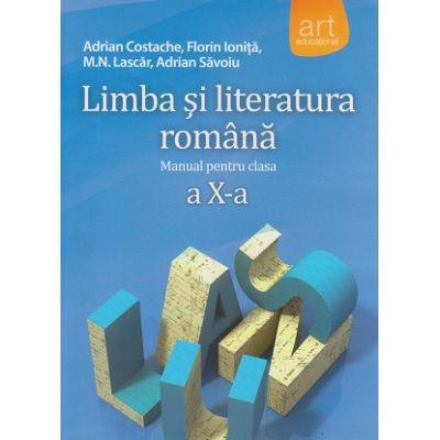 Limba si literatura romana - manual pentru clasa a X- a ( Editura: Art Grup educational, Autori: Adrian Costache, Florin Ionita, M. N. Lascar ISBN 9789731245256 )