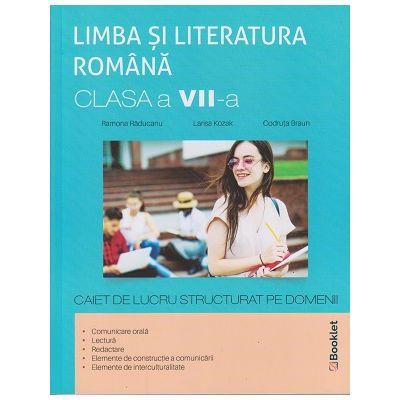 Limba si literatura romana, caiet de lucru structurat pe domenii, clasa a VII-a, GM169 (Editura: Booklet, Autori: Ramona Raducanu, Larisa Kozak, Codruta Braun ISBN 9786065907294)
