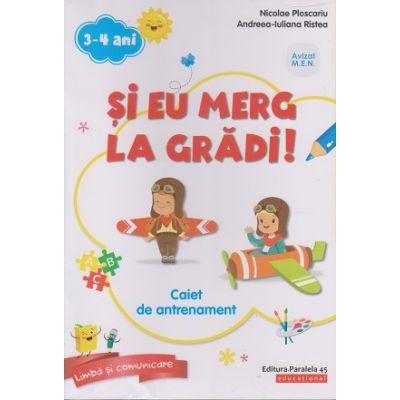 Si eu merg la gradi! Caiet de antrenament 3-4 ani ( Editura: Paralela 45, Autori: Nicolae Ploscariu, Andreea-Iuliana Ristea ISBN 978-973-47-2924-1 )