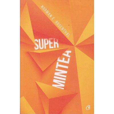 Super mintea. ( Editura: Curtea Veche, Autor: Norman E. Rosenthal ISBN 978-606-44-0186-1)