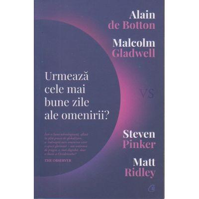 Urmeaza cele mai bune zile ale omenirii? ( Editura: Curtea Veche, Autori: Alain de Botton, Malcolm Gladwell ISBN 978-606-44-0262-2)