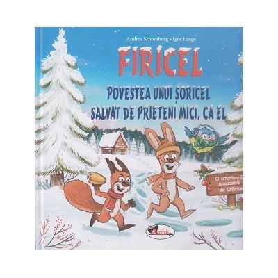 Firicel Povestea unui soricel salvat de prieteni mici, ca el ( Editura: Aramis, Autor(i): Andrea Schomburg, Igor Lange ISBN 9786060092162)