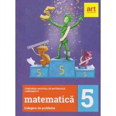 Matematic culegere de probleme clasa a 5 a ( Lumina Math)( Editura: Art ISBN 9786060032113)