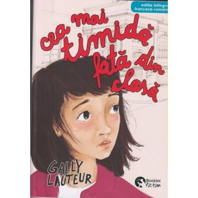 Cea mai timida fata din clasa / editie bilingva franceza-romana ( Editura: Booklet, Autor: Gally Lauteur ISBN 978-6106-590-733-1 )