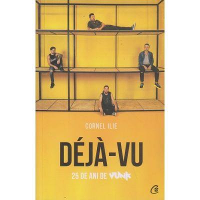 Deja Vu 25 de ani de Vunk ( Editura: Curtea Veche, Autor: Cornel Ilie ISBN 9786064404268 )