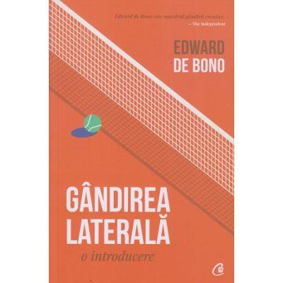 Gândirea laterală: o introducere(Editura: Curtea Veche, Autor: Edward de Bono ISBN 9786064403988)