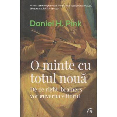 O minte cu totul noua ( Editura: Curtea Veche, Autor: Daniel H. Pink ISBN 978-606-44-0368-1)