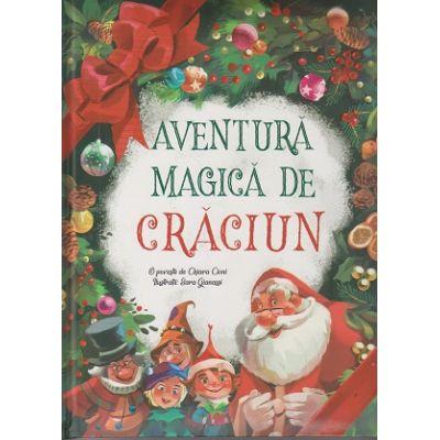 Aventura magica de Craciun, Autor: Chiara Cioni ISBN 9786068555546)