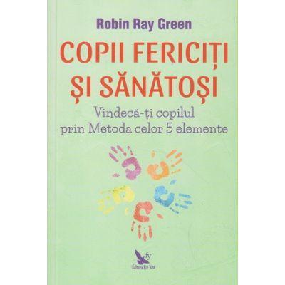 Copii fericiti si sanatosi (Editura: For You, Autor: Robin Ray Green ISBN 9786065889392)