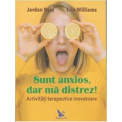Sunt anxios, dar ma distrez (Editura: For You, Autor: Jordan Reid, Erin Williams ISBN 9786066393041)